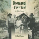 Drowned, They Said: A Metis History