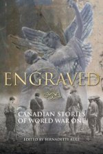 Engraved: Canadian Stories of World War One