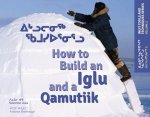 How to Build an Iglu and a Qamutiik: Volume 1