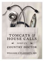 Tomcats and House Calls: Memoir of a Country Doctor