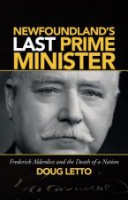 Newfoundland's Last Prime Minister: Frederick Alderdice and the Death of a Nation