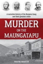 Murder on the Maungatapu: A Narrative History of the Burgess Gang and Their Greatest Crime
