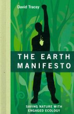 The Earth Manifesto: Saving Nature with Engaged Ecology