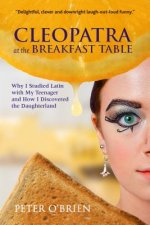 Cleopatra at the Breakfast Table: Why I Studied Latin with My Teenager and How I Discovered the Daughterland