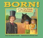 Born!: A Foal, Five Kittens and Confederation