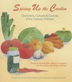 Spicing Up the Cariboo: Characters, Cultures & Cuisine of the Cariboo Chilcotin