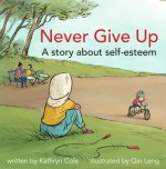 Never Give Up: A Story about Self-Esteem