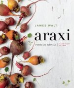 Araxi: Roots to Shoots; Farm Fresh Recipes