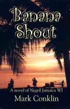 Banana Shout: A Novel of Negril Jamaica WI