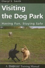 Visiting the Dog Park: Having Fun, Staying Safe: A Dogwise Training Manual