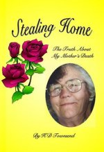 Stealing Home: The Truth about My Mother's Death