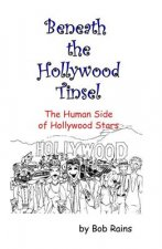 Beneath the Hollywood Tinsel: The Human Side of Hollywood Stars