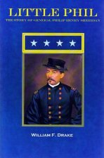 Little Phil: The Story of General Philip Henry Sheridan