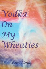 Vodka on My Wheaties