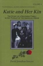 Katie and Her Kin, Volume III: The Story of a Southern Family in Hot Pursuit of the American Dream