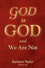 God Is God and We Are Not!