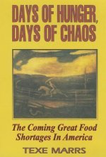 Days of Hunger Days of Chaos: The Coming Grt Food Shortages in America
