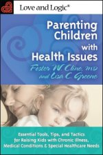 Parenting Children with Health Issues: Essential Tools, Tips, and Tactics for Raising Kids with Chronic Illness, Medical Conditions & Special Healthca