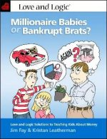 Millionaire Babies or Bankrupt Brats?: Love and Logic Solutions to Teaching Kids about Money