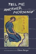 Tell Me Another Morning: An Autobiographical Novel