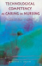 Technological Competency as Caring in Nursing: A Model for Practice