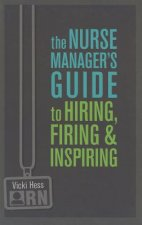The Nurse Manager's Guide to Hiring, Firing & Inspiring