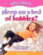 Why Can't I... Sleep on a Bed of Bubbles?: And Other Questions about Materials