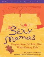 Sexy Mamas: Keeping Your Sex Life Alive While Raising Kids