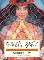Pele's Wish: Secrets of the Hawaiian Masters and Eternal Life