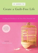 31 Words to Create a Guilt-Free Life: Finding the Freedom to Be Your Most Powerful Self - A Simple Guide to Self-Care, Balance, and Joy