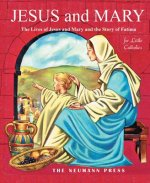 Jesus and Mary: The Lives of Jesus and Mary and the Story of Fatima