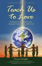 Teach Us to Love: Finding Unconditional Love Through Communion with God