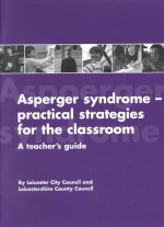 Asperger Syndrome--Practical Strategies for the Classroom: A Teacher's Guide