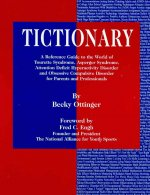 Tictionary: A Reference Guide to the World of Tourette Syndrome, Asperger Syndrome, Attention Deficit Hyperactivity Disorder and O
