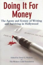 Doing It for Money: The Agony and Ecstasy of Writing and Surviving in Hollywood