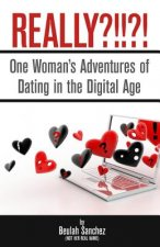 Really?!!?!: One Woman's Adventures of Dating in the Digital Age