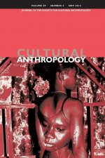 Cultural Anthropology: Journal of the Society for Cultural Anthropology (Volume 29, Number 4, November 2014)