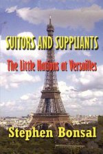 Suitors and Suppliants: The Little Nations at Versailles