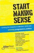 Start Making Sense: Turning the Lessons of Election 2004 Into Winning Progressive Politics