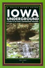 Iowa Underground: A Guide to the State's Subterranean Treasures