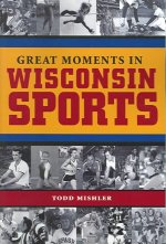 Great Moments in Wisconsin Sports