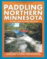 Paddling Northern Minnesota: 86 Great Trips by Canoe and Kayak