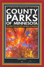County Parks of Minnesota: 300 Parks You Can Visit Featuring 25 Favorites