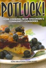Potluck!: Home Cooking from Wisconsin's Community Cookbooks
