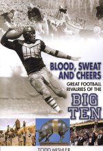 Blood, Sweat and Cheers: Great Football Rivalries of Big Ten