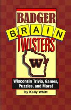 Badger Brain Twisters: Wisconsin Trivia, Games, Puzzles, & More!