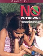 No Putdowns: Grades K-2: Creating a Healthy Learning Environment Through Encouragement, Understanding and Repsect