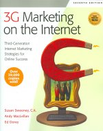 3G Marketing on the Internet, Seventh Edition: Third Generation Internet Marketing Strategies for Online Success