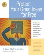 Protecting Your Great Ideas for Free: Free Steps for Protecting the Valuable Ideas Generated by Every Business Owner, Entreprenuer, Inventor, Author,
