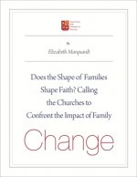 Does the Shape of Families Shape Faith?: Challenging the Churches to Confront the Impact of Family Change